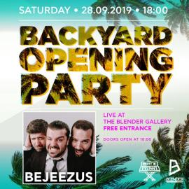 BACKYARD OPENING PARTY | BEJEEZUS LIVE @ THE BLENDER GALLERY! 28.09 | 18:00